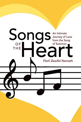 Songs Of The Heart: An Intimate Journey Of Love From The Song Of Solomon: Florli Zweifel Nemeth