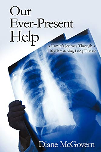 Our Ever-Present Help: A Family's Journey Through a Life-Threatening Lung Disease: Diane ...