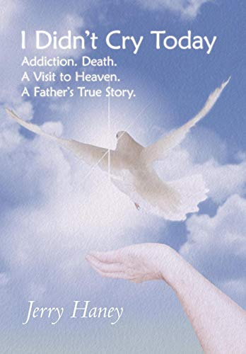 9781449748364: I Didn't Cry Today: Addiction. Death. a Visit to Heaven. a Father's True Story
