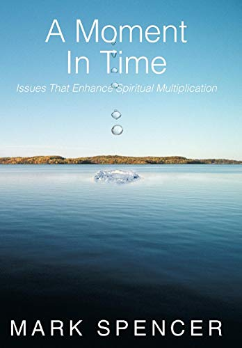 A Moment in Time: Issues That Enhance Spiritual Multiplication: Mark Spencer