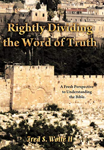 9781449749316: Rightly Dividing the Word of Truth: A Fresh Perspective to Understanding the Bible.