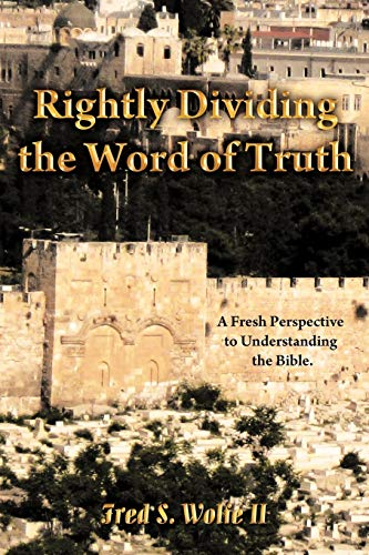 9781449749330: Rightly Dividing The Word Of Truth: A Fresh Perspective To Understanding The Bible.