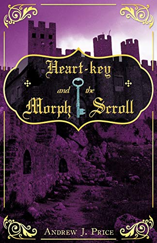 Heart-Key and the Morph Scroll: Price, Andrew J.