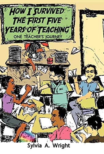 9781449749651: How I Survived the First Five Years of Teaching: One Teacher's Journey