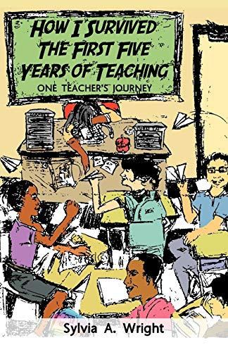9781449749675: How I Survived the First Five Years of Teaching: One Teacher's Journey