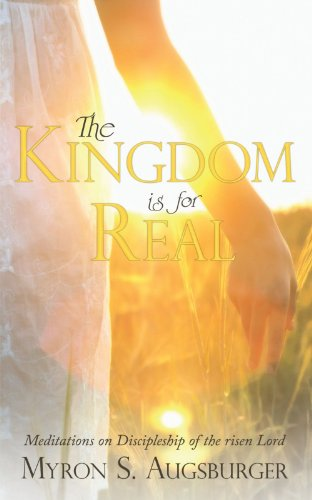 The Kingdom is For Real: Meditations on Discipleship of the Risen Lord (1449750451) by Myron S. Augsburger