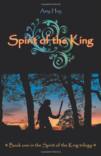 Spirit of the King: Book One in the Spirit of the King Trilogy: Hay, Amy