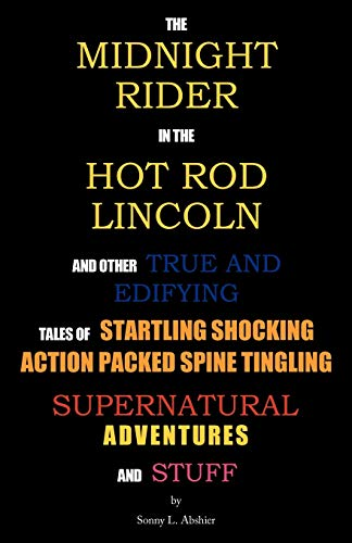 9781449753979: The Midnight Rider in the Hot Rod Lincoln and Other True and Edifying Tales of Startling Shocking Action Packed Spine Tingling Supernatural Adventures and Stuff