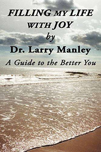 Filling My Life with Joy: A Guide to the Better You: Larry Manley