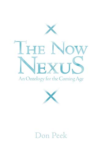 The Now Nexus: An Ontology for the Coming Age: Don Peek
