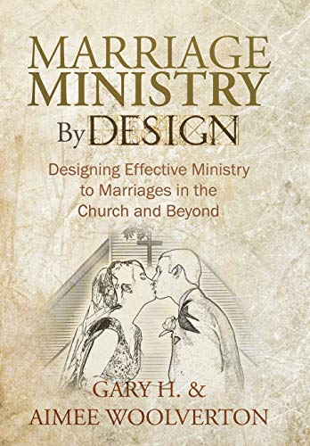 9781449756925: Marriage Ministry by Design: Designing Effective Ministry to Marriages in the Church and Beyond