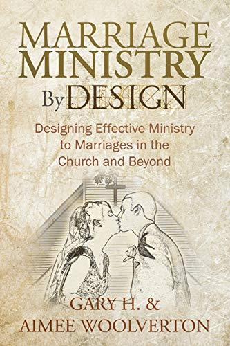 9781449756932: Marriage Ministry By Design: Designing Effective Ministry to Marriages in the Church and Beyond