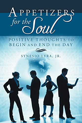 Appetizers for the Soul Positive Thoughts to Begin and End the Day: Synesio Lyra Jr.