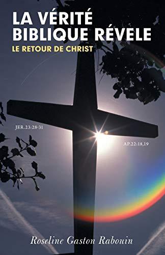 9781449757649: La Vérité Biblique Révele: Le Retour de Christ