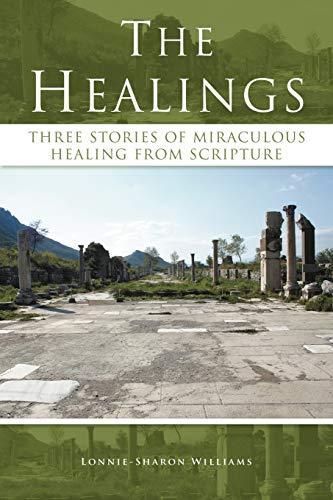9781449757991: The Healings: Three Stories of Miraculous Healing From Scripture