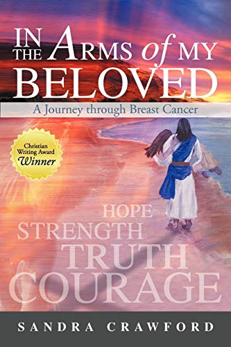 In the Arms of My Beloved A Journey Through Breast Cancer: Sandra Crawford