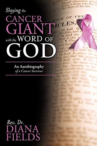 Slaying the Cancer Giant with the Word of God: An Autobiography of a Cancer Survivor: Rev. Dr. ...