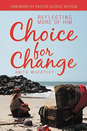 9781449761714: Choice for Change: Reflecting More of Him