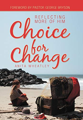 9781449761738: Choice for Change: Reflecting More of Him
