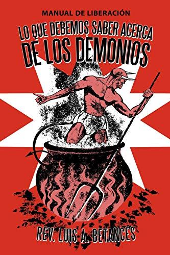 9781449762551: Lo Que Debemos Saber Acerca de Los Demonios: Manual de Liberacion