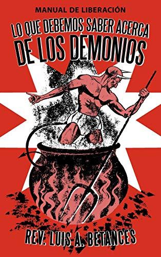 9781449762568: Lo Que Debemos Saber Acerca de Los Demonios: Manual de Liberacion