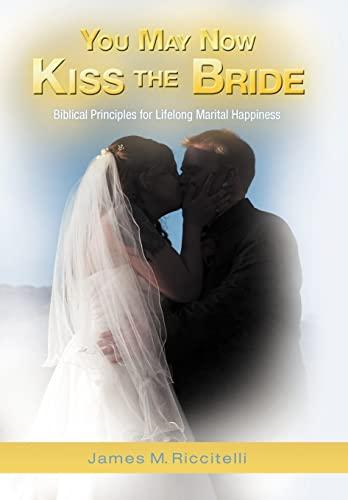 9781449763909: You May Now Kiss the Bride: Biblical Principles for Lifelong Marital Happiness