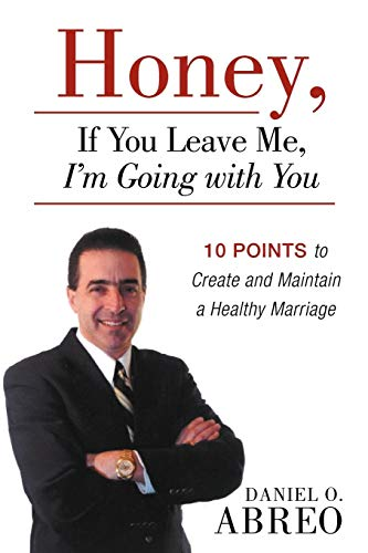 9781449765194: Honey, If You Leave Me, I Am Going with You: 10 Points to Create and Maintain a Healthy Marriage