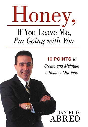 9781449765200: Honey, If You Leave Me, I Am Going with You: 10 Points to Create and Maintain a Healthy Marriage