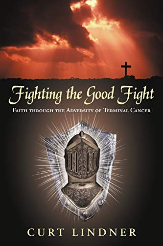 Fighting the Good Fight: Faith Through the: Curt Lindner
