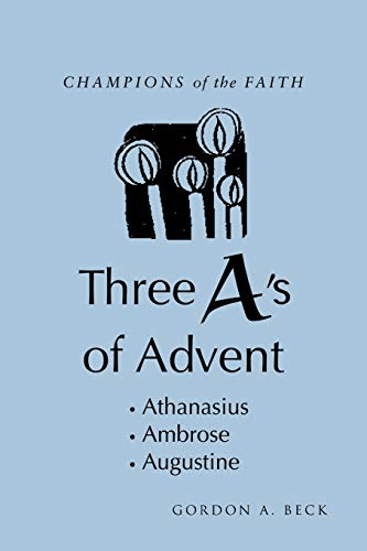 Champions of the Faith Three As of Advent: Gordon A. Beck