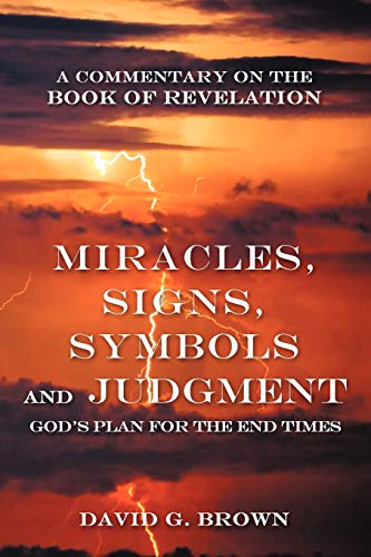 9781449766948: Miracles, Signs, Symbols and Judgment God's Plan for the End Times: A Commentary on the Book of Revelation