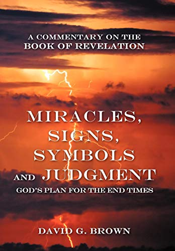9781449766962: Miracles, Signs, Symbols and Judgment God's Plan for the End Times: A Commentary on the Book of Revelation