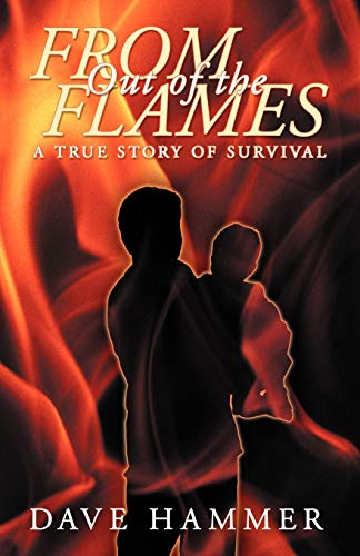 From Out of the Flames: A True Story of Survival: Dave Hammer