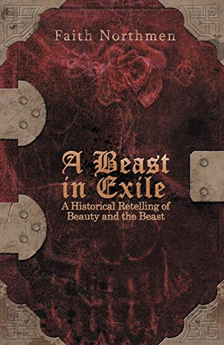 9781449767310: A Beast in Exile: A Historical Retelling of Beauty and the Beast