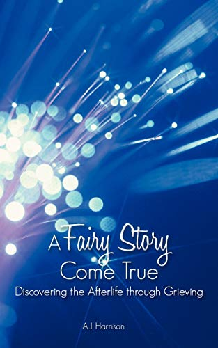 9781449768386: A Fairy Story Come True: Discovering the Afterlife Through Grieving