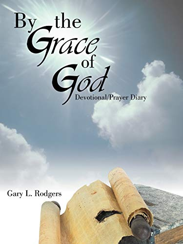 By the Grace of God: DevotionalPrayer Diary: Gary L. Rodgers