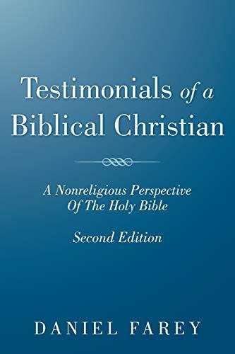 9781449770143: Testimonials Of A Biblical Christian: A Nonreligious Perspective Of The Holy Bible
