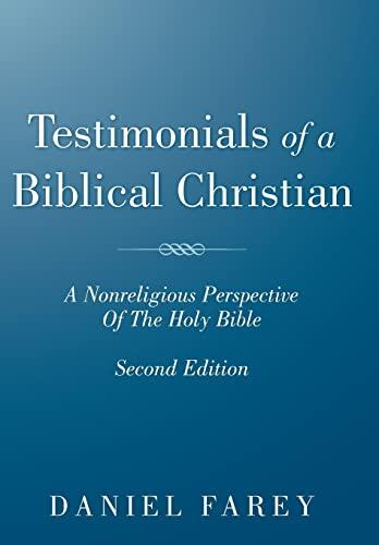 9781449770150: Testimonials of a Biblical Christian: A Nonreligious Perspective of the Holy Bible