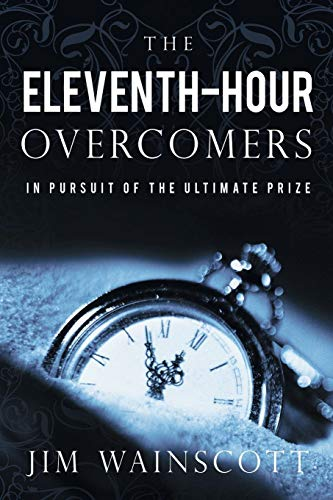 9781449770730: The Eleventh-Hour Overcomers: In Pursuit of the Ultimate Prize