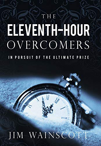 9781449770747: The Eleventh-Hour Overcomers: In Pursuit of the Ultimate Prize