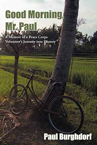 9781449770921: Good Morning, Mr. Paul: A Memoir of a Peace Corps Volunteer's Journey into History
