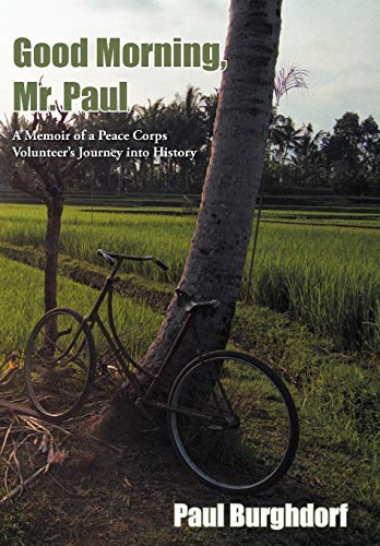 9781449770938: Good Morning, Mr. Paul: A Memoir of a Peace Corps Volunteer's Journey Into History