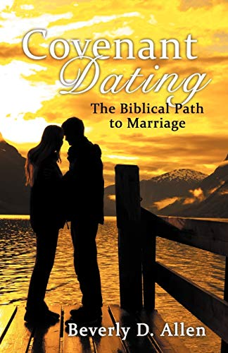 9781449772024: Covenant Dating: The Biblical Path To Marriage