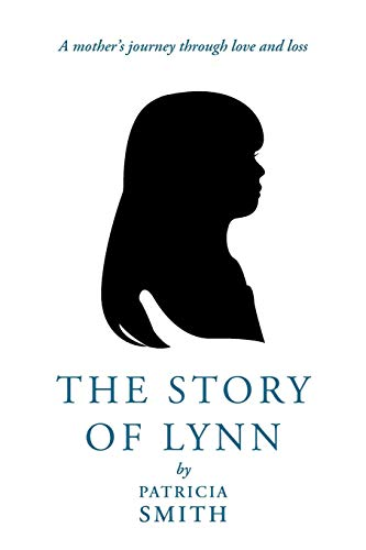 The Story of Lynn: A Mother's Journey Through Love and Loss (1449772056) by Patricia Smith