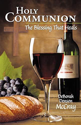 Holy Communion: The Blessing That Heals: McCray, DeBorah Denson