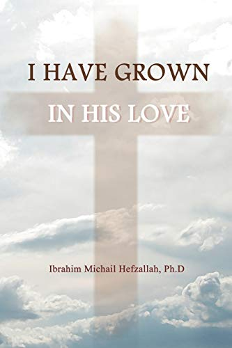 9781449773748: I Have Grown in His Love