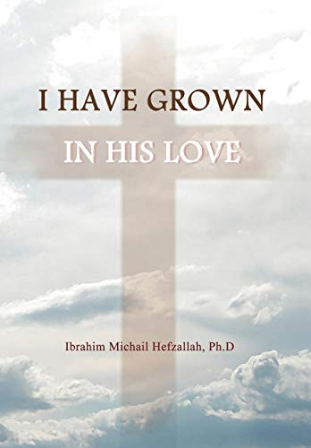 9781449773755: I Have Grown in His Love
