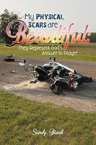 9781449774332: My Physical Scars are Beautiful:: They Represent God's Answer to Prayer