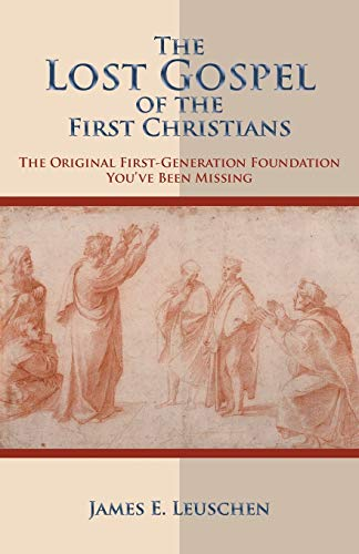 9781449775537: The Lost Gospel of the First Christians: The Original First-Generation Foundation You've Been Missing