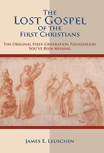 9781449775544: The Lost Gospel of the First Christians: The Original First-Generation Foundation You've Been Missing